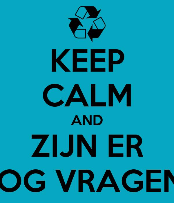 KEEP CALM AND ZIJN ER NOG VRAGEN? Poster | Krake | Keep Calm-o-Matic
