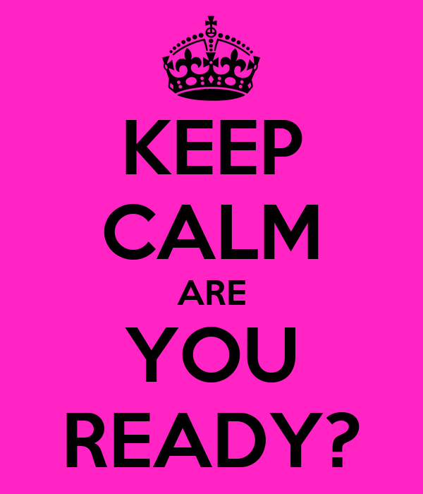 KEEP CALM ARE YOU READY? Poster | theshoejunkie | Keep ...