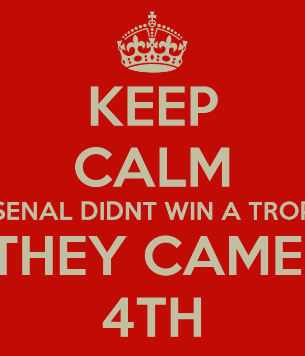 4th Place Trophy Arsenal Keep calm arsenal didnt win a