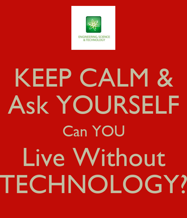 can you live without technology The top 3 reasons you can't live without your smartphone july 24, 2014 / 1 comment / in uncategorized / by pro oncall technologies .