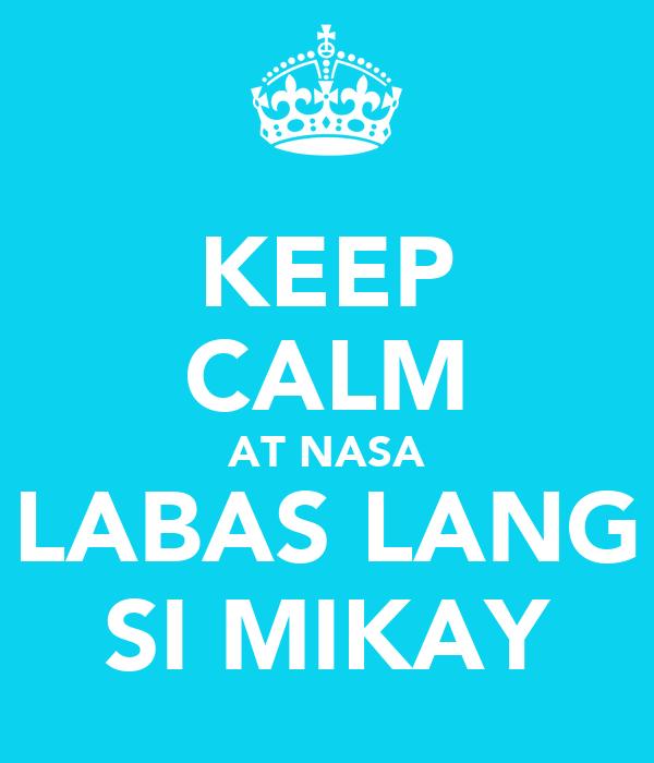 KEEP CALM AT NASA LABAS LANG SI MIKAY - KEEP CALM AND ...