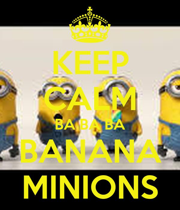 KEEP CALM BA BA BA BANANA MINIONS Poster Vanessafs80 Keep Calm O Matic