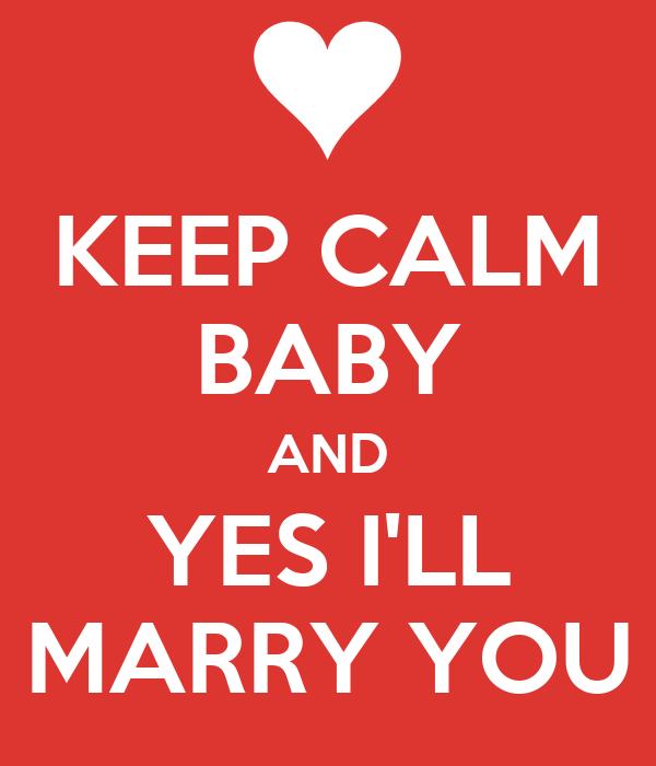 KEEP CALM BABY AND YES I'LL MARRY YOU Poster