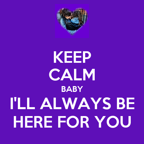 Keep Calm Baby Ill Always Be Here For You Poster Kay Jay Ebanks