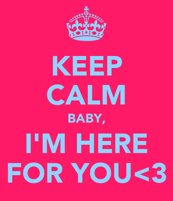 Gagner la Guerre Keep-calm-baby-i-m-here-for-you-3