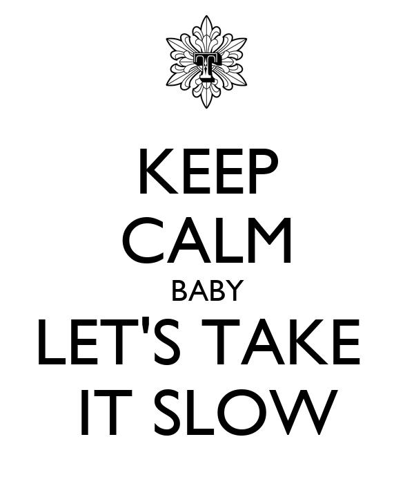 lets take it slow
