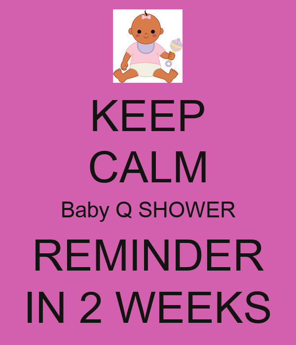 Keep Calm Baby Q Shower Reminder In 2 Weeks Poster Shanel Keep