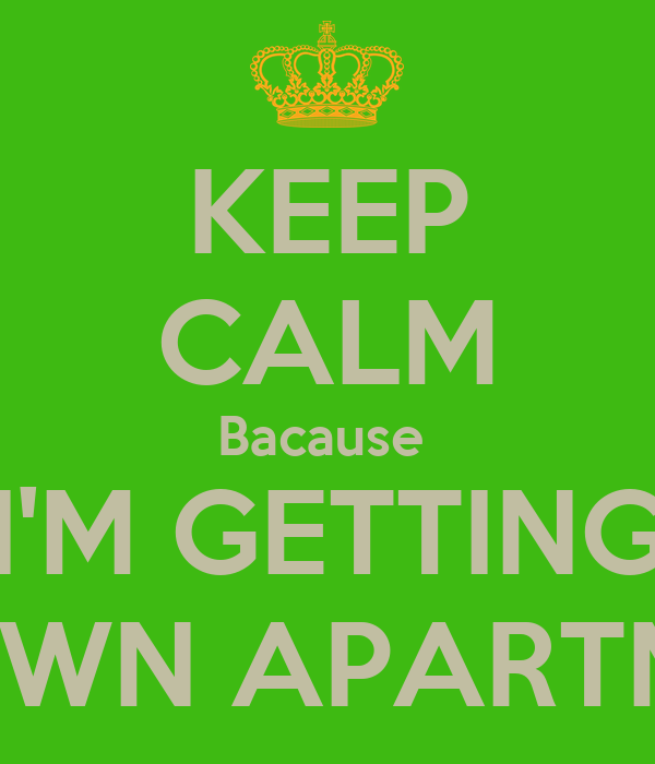 Beautiful KEEP CALM Bacause Iu0027M GETTING MY OWN APARTMENT! Poster | Jackie | Keep  Calm O Matic