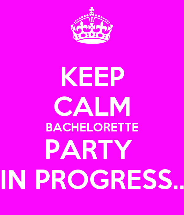 KEEP CALM BACHELORETTE PARTY IN PROGRESS