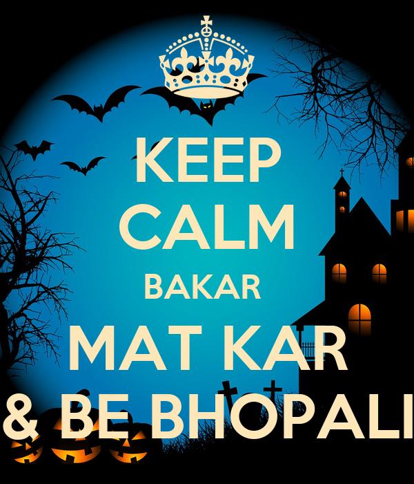 Great KEEP CALM BAKAR MAT KAR U0026 BE BHOPALI