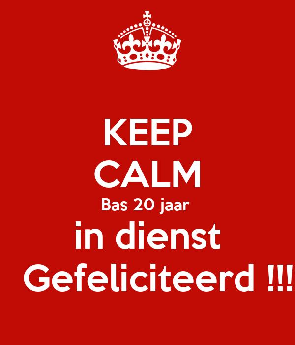 gefeliciteerd bas KEEP CALM Bas 20 jaar in dienst Gefeliciteerd !!! Poster | Walter  gefeliciteerd bas