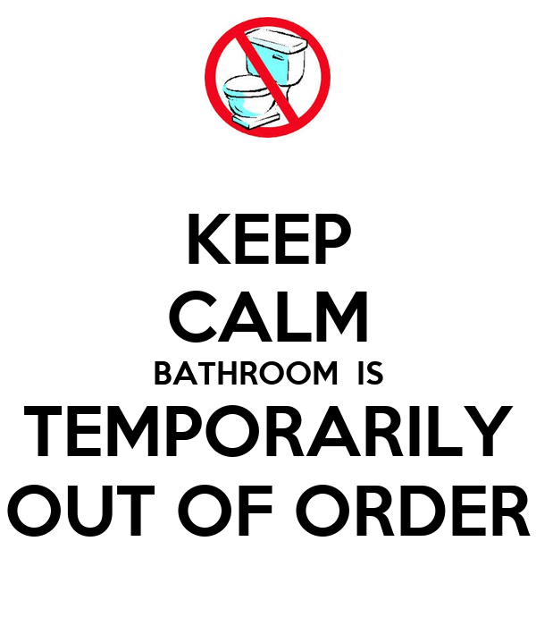 keep calm bathroom is temporarily out of order - Bathroom Out Of Order