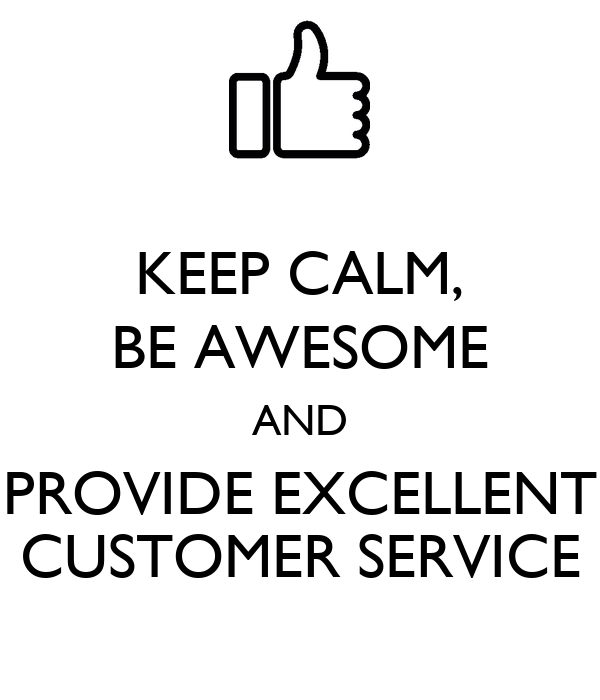 KEEP CALM, BE AWESOME AND PROVIDE EXCELLENT CUSTOMER