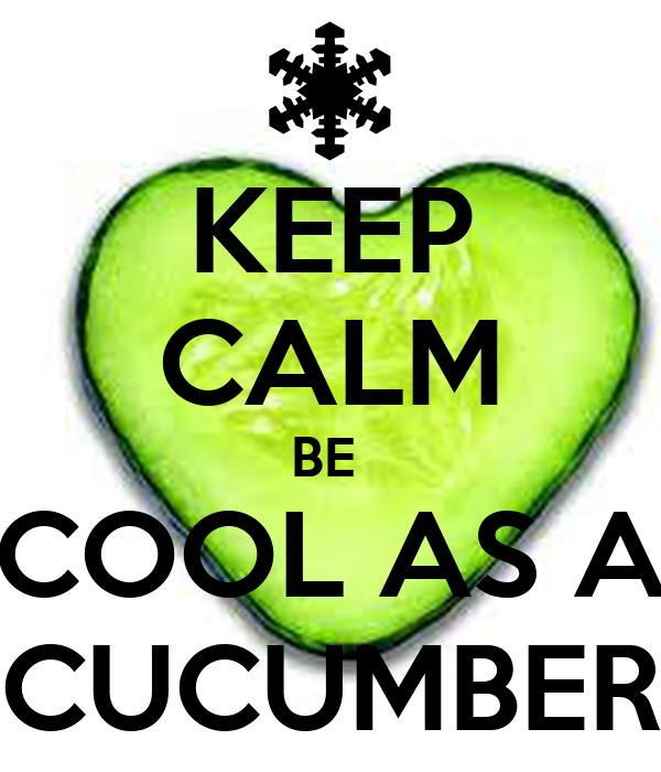 Keep Calm Be Cool As A Cucumber Poster Tee Keep Calm O