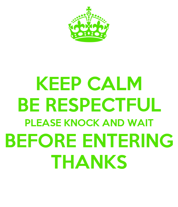 KEEP CALM BE RESPECTFUL PLEASE KNOCK AND WAIT BEFORE ...