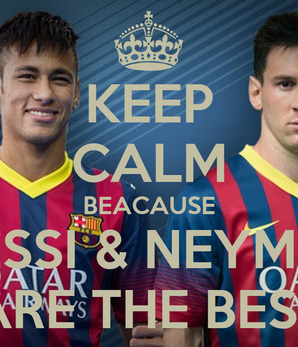keep calm beacause messi neymar are the best poster