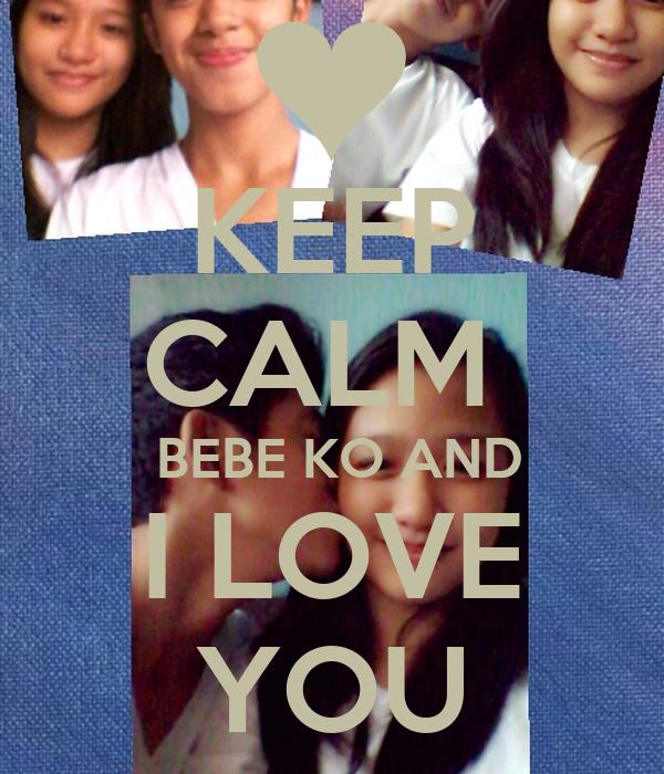 KEEP CALM   BEBE KO AND I LOVE YOU