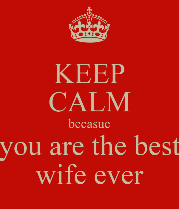 Keep Calm Becasue You Are The Best Wife Ever Poster Moe Keep