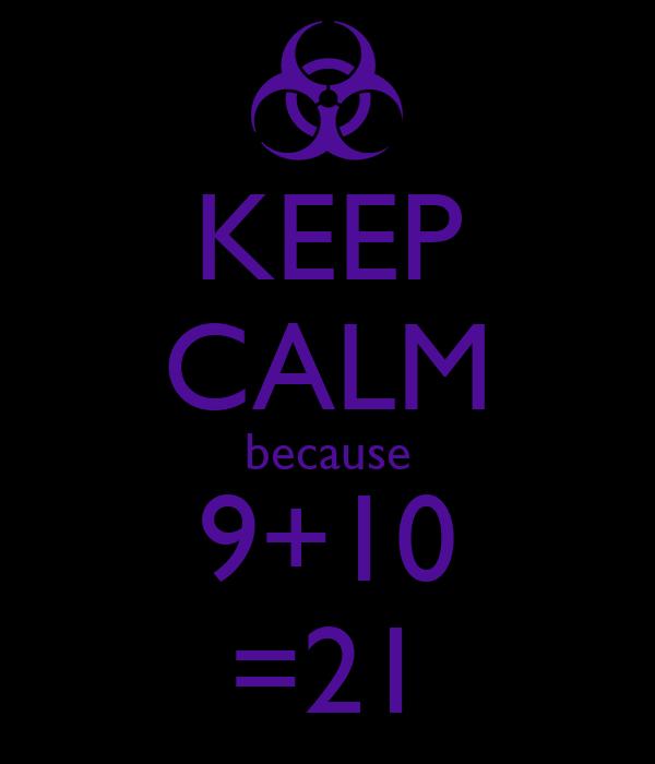 KEEP CALM because 9+10 =21 Poster | Raymond | Keep Calm-o-Matic