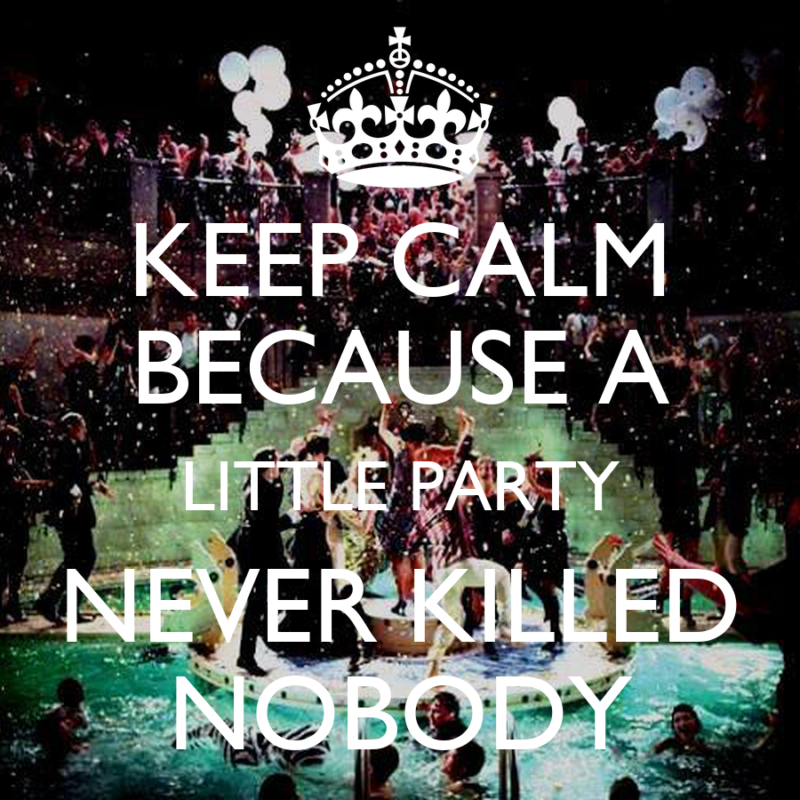 keep calm because a little party never killed nobody poster hjghg keep calm o matic. Black Bedroom Furniture Sets. Home Design Ideas