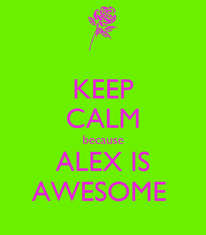 KEEP CALM Because ALEX IS AWESOME Poster