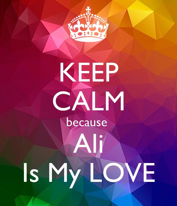 keep calm because ali is my love poster mona keep calm o matic