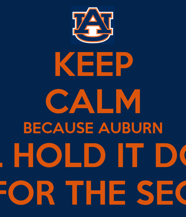 keep calm because auburn will hold it down for the sec