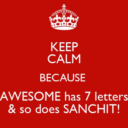 KEEP CALM BECAUSE AWESOME Has 7 Letters & So Does SANCHIT