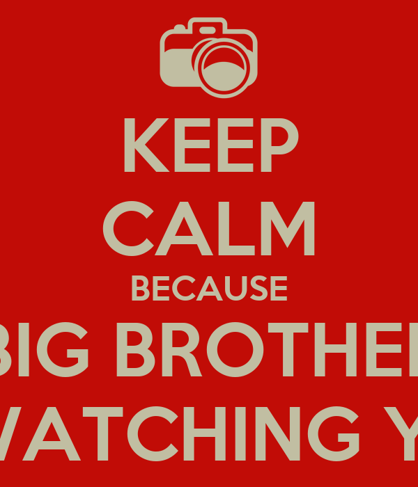 Big Brother is Watching You Wallpaper Keep Calm Because Big Brother