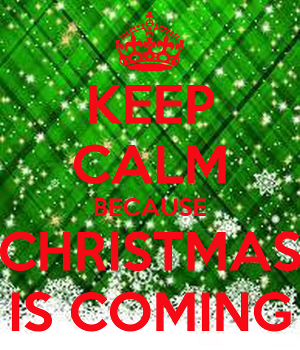 KEEP CALM BECAUSE CHRISTMAS IS COMING Poster Jillian Keep Calm O Matic