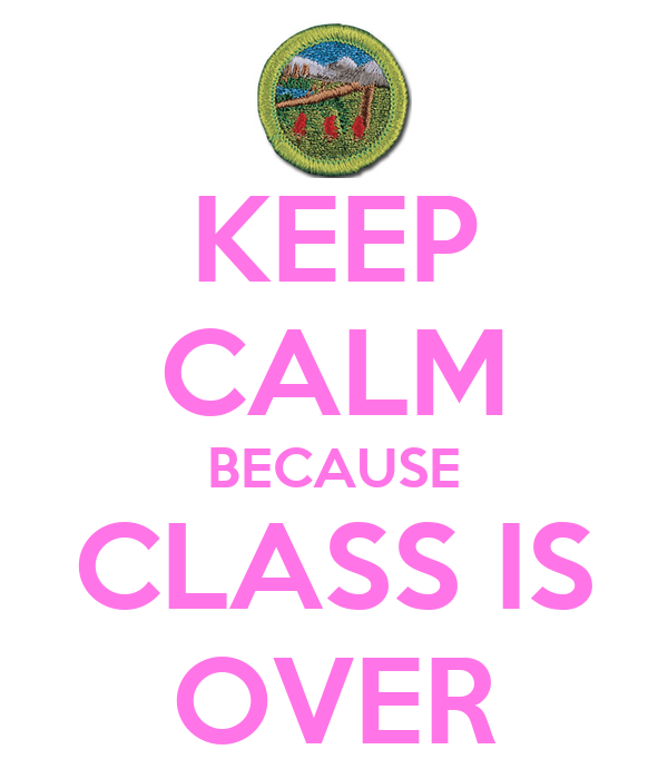 KEEP CALM BECAUSE CLASS IS OVER Poster | adam | Keep Calm-o-Matic