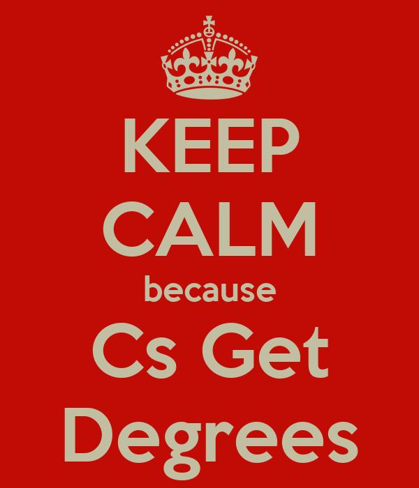 keep calm because cs get degrees poster teqnyck keep calm o matic