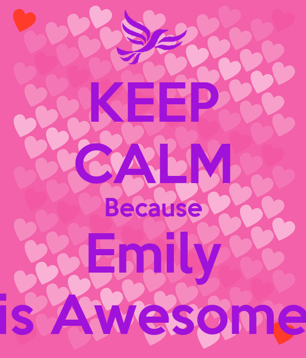 Keep Calm Because Emily Is Awesome Keep Calm And Carry