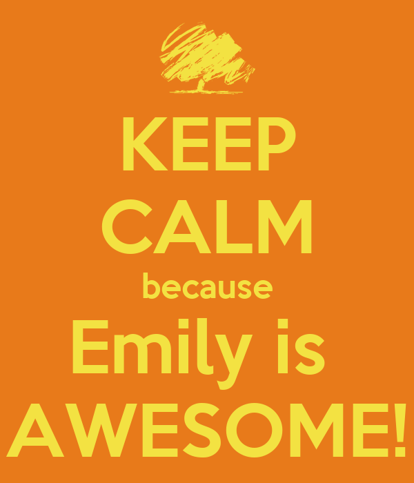 Keep Calm Because Emily Is Awesome Poster Yolo Keep