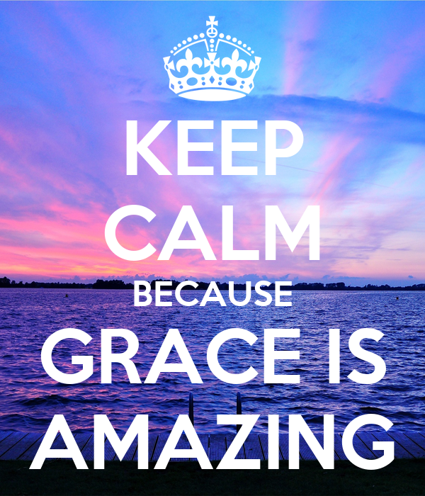 Keep Calm Because Grace Is Amazing Keep Calm And Carry