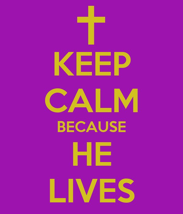 keep-calm-because-he-lives.png