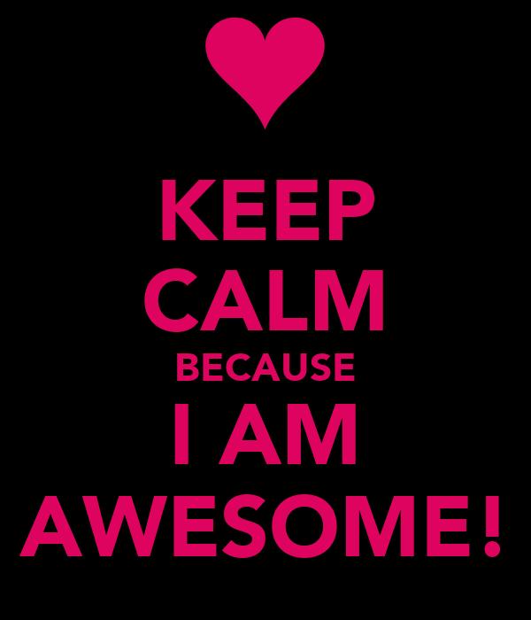 KEEP CALM BECAUSE I AM AWESOME! Poster | Daniel Cameron | Keep Calm-o ...