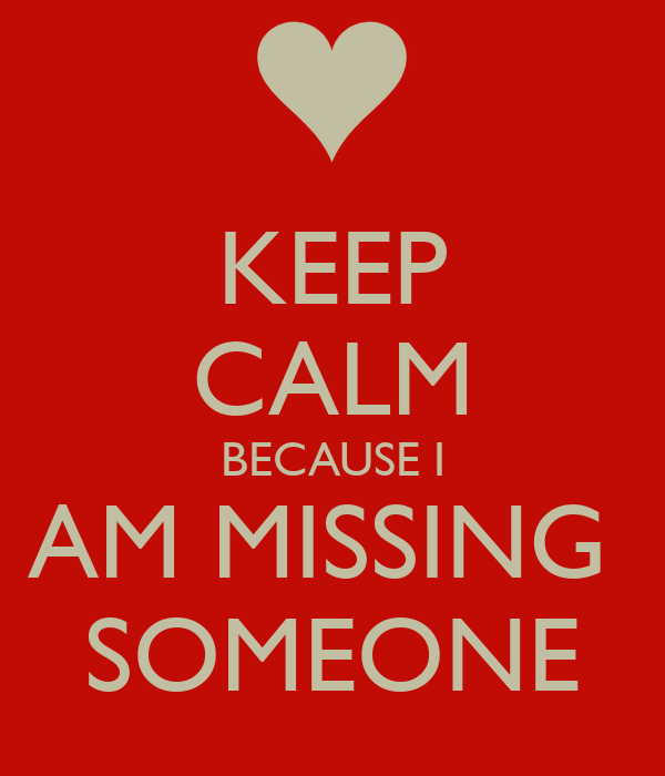 KEEP CALM BECAUSE I AM MISSING SOMEONE Poster | FF | Keep ...