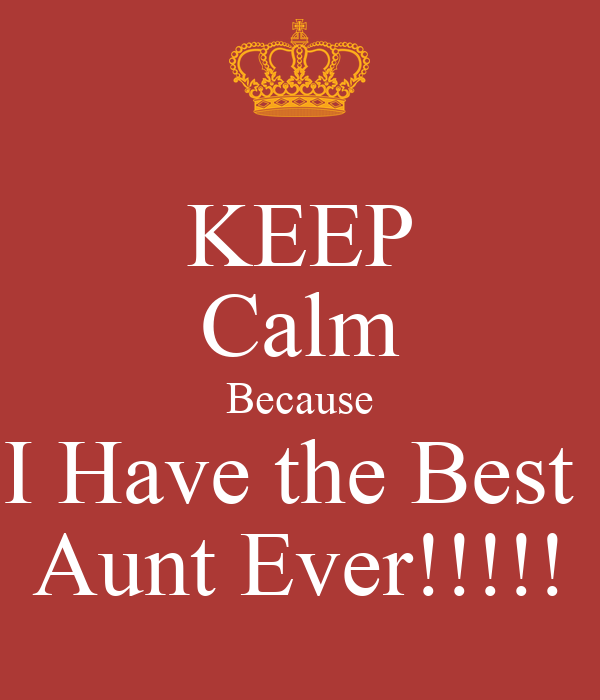 Keep calm because i have the best aunt ever keep calm and carry on image generator