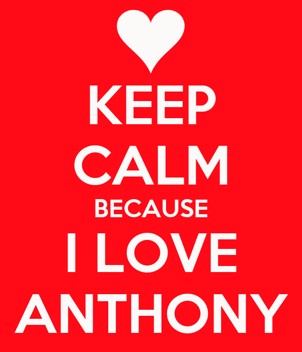 Keep Calm Because I Love Anthony Poster Midget Keep