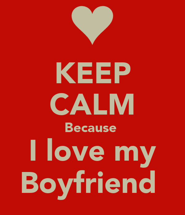 The gallery for --> Keep Calm Cause I Love My Boyfriend