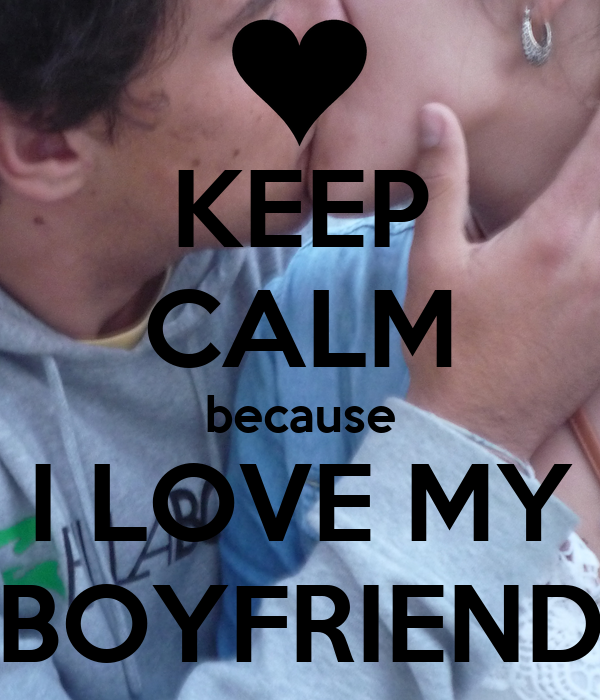 Love U Wallpaper For Boyfriend : KEEP cALM because I LOVE MY BOYFRIEND Poster Jessica Keep calm-o-Matic
