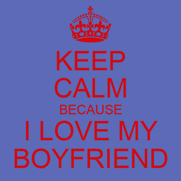 Keep Calm Because I Love My Boyfriend | www.imgkid.com ...