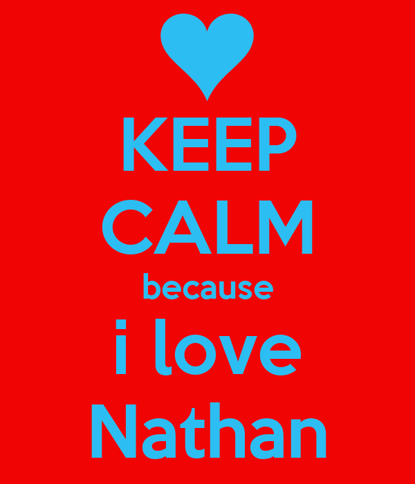 i Love Nathan Wallpaper Keep Calm Because i Love