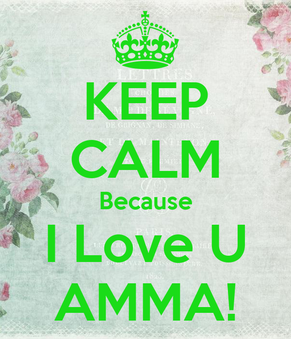 Malayalam Love Wallpaper: KEEP CALM Because I Love U AMMA! Poster