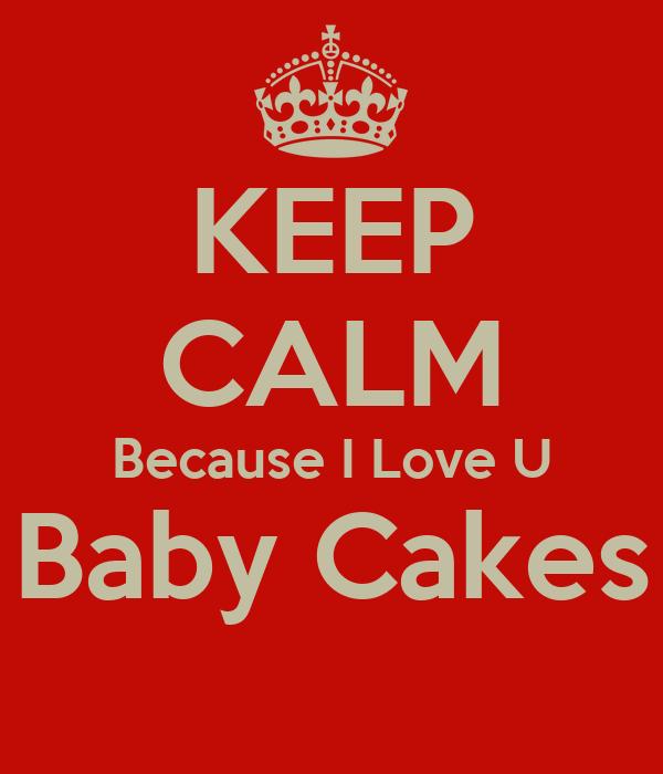 KEEP CALM Because I Love U Baby Cakes - KEEP CALM AND ...