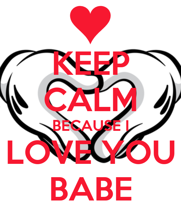 KEEP CALM BECAUSE I LOVE YOU BABE Poster | Ricky | Keep ...