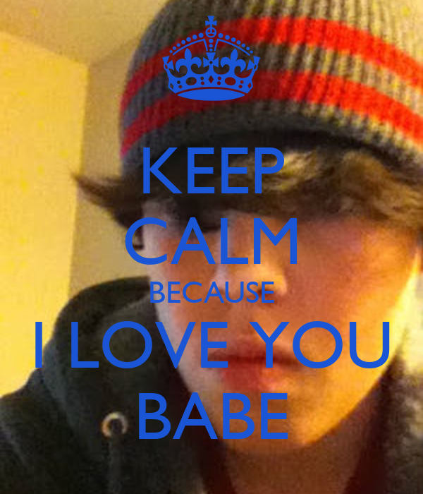 Keep Calm Because I Love You Babe | www.imgkid.com - The ...