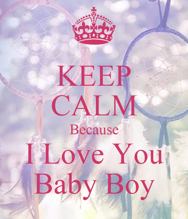 Keep Calm Because I Love You Baby Boy Poster Clavinova Keep Calm