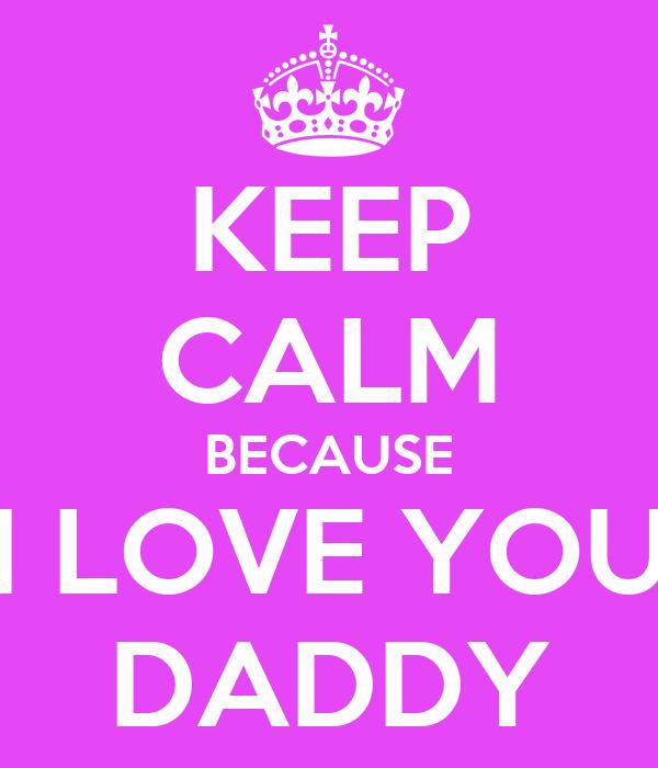 KEEP CALM BECAUSE I LOVE YOU DADDY Poster Kaiya Keep